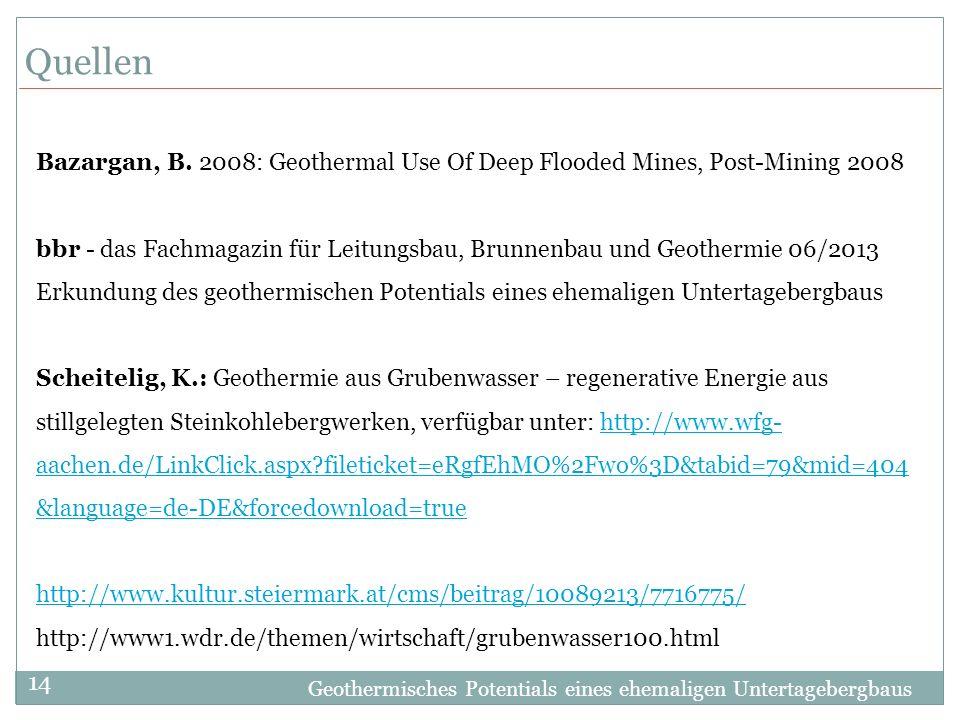 Geothermisches Potentials eines ehemaligen Untertagebergbaus 14 Quellen Bazargan, B. 2008: Geothermal Use Of Deep Flooded Mines, Post-Mining 2008 bbr