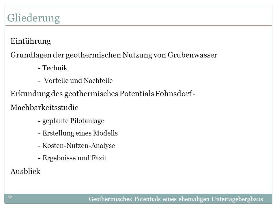 Geothermisches Potentials eines ehemaligen Untertagebergbaus 2 Gliederung Einführung Grundlagen der geothermischen Nutzung von Grubenwasser - Technik