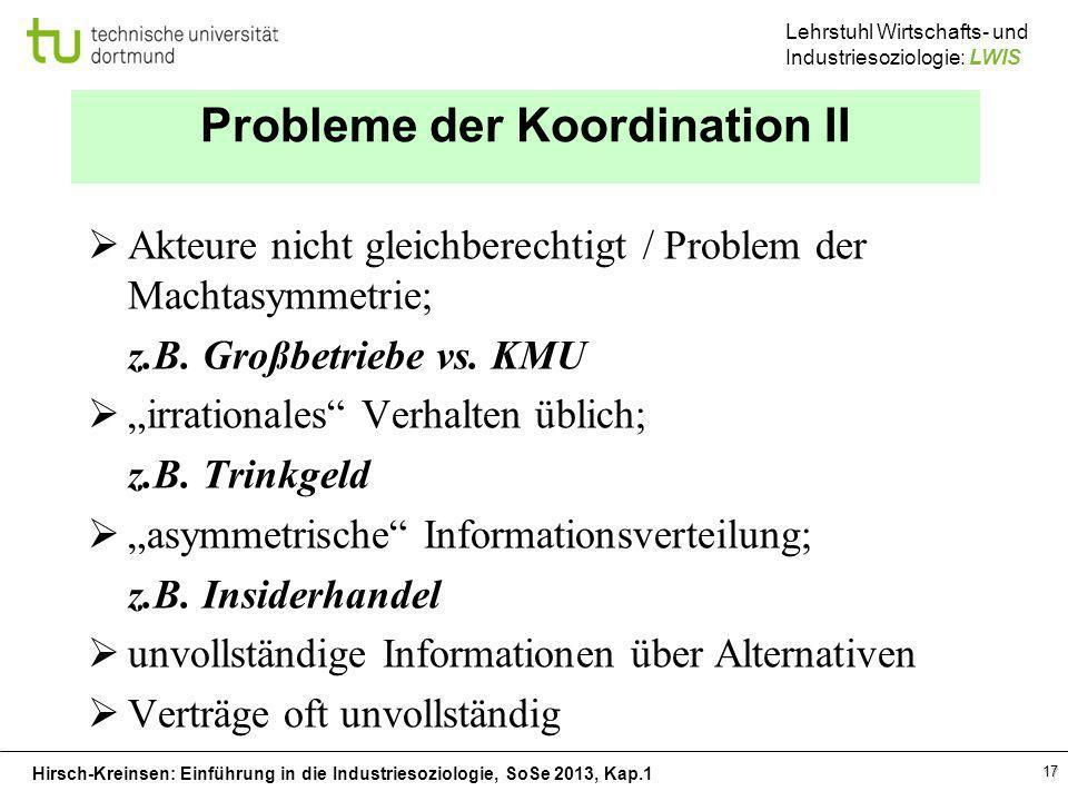 Hirsch-Kreinsen: Einführung in die Industriesoziologie, SoSe 2013, Kap.1 Lehrstuhl Wirtschafts- und Industriesoziologie: LWIS 17 Probleme der Koordina