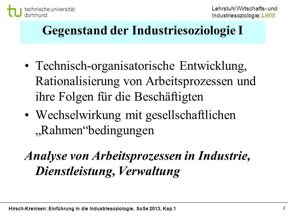 Hirsch-Kreinsen: Einführung in die Industriesoziologie, SoSe 2013, Kap.1 Lehrstuhl Wirtschafts- und Industriesoziologie: LWIS 2 Gegenstand der Industr