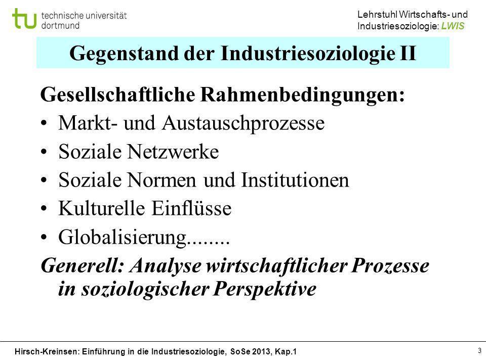 Hirsch-Kreinsen: Einführung in die Industriesoziologie, SoSe 2013, Kap.1 Lehrstuhl Wirtschafts- und Industriesoziologie: LWIS 3 Gegenstand der Industr