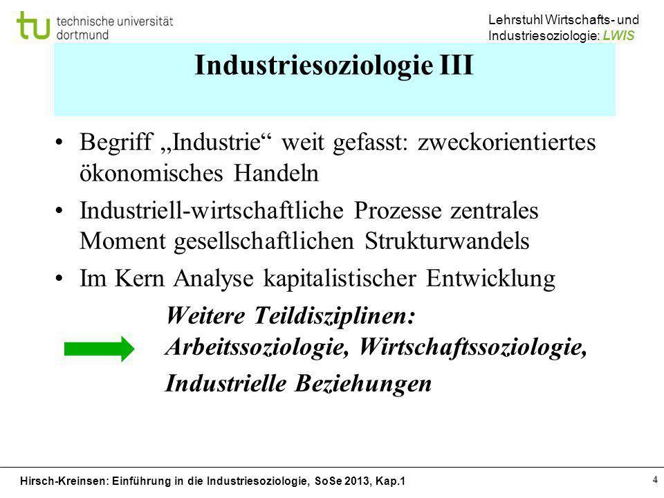Hirsch-Kreinsen: Einführung in die Industriesoziologie, SoSe 2013, Kap.1 Lehrstuhl Wirtschafts- und Industriesoziologie: LWIS 4 Industriesoziologie II