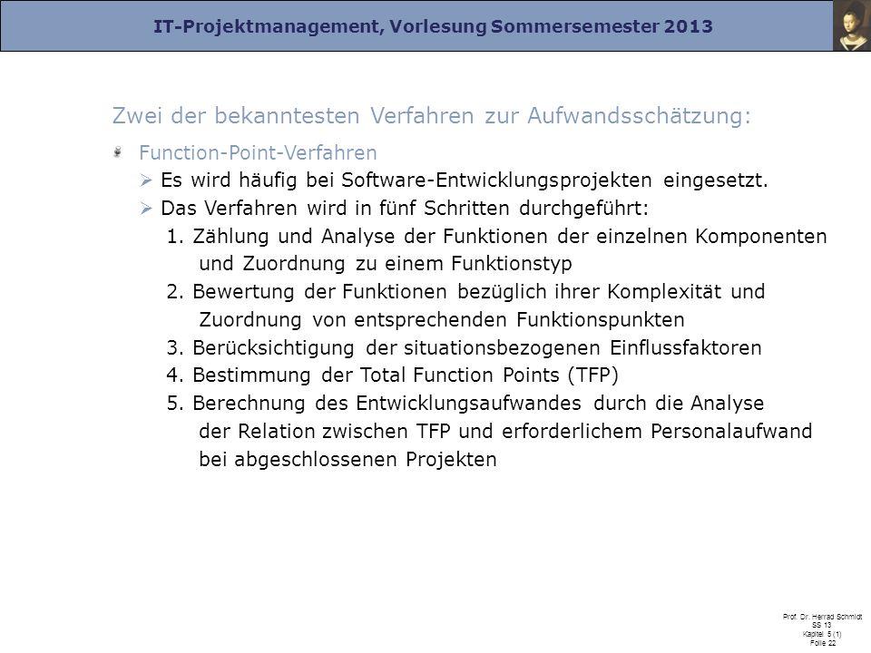 IT-Projektmanagement, Vorlesung Sommersemester 2013 Prof. Dr. Herrad Schmidt SS 13 Kapitel 5 (1) Folie 22 Zwei der bekanntesten Verfahren zur Aufwands