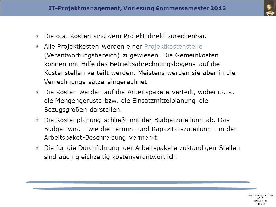IT-Projektmanagement, Vorlesung Sommersemester 2013 Prof. Dr. Herrad Schmidt SS 13 Kapitel 5 (1) Folie 43 Die o.a. Kosten sind dem Projekt direkt zure