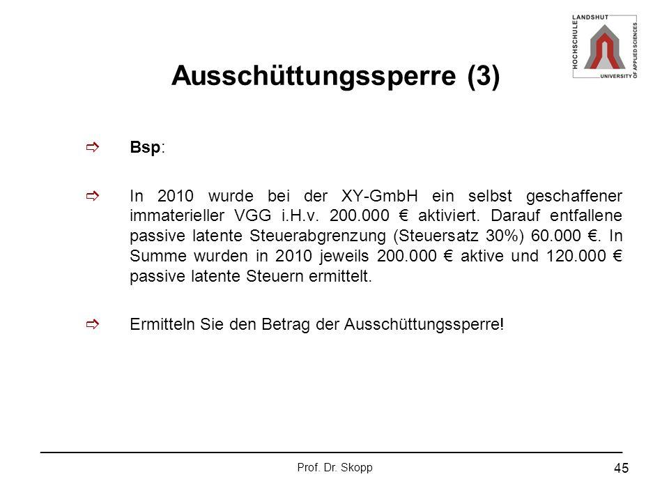 _______________________________________________________________ Prof. Dr. Skopp 45 Ausschüttungssperre (3) Bsp: In 2010 wurde bei der XY-GmbH ein selb