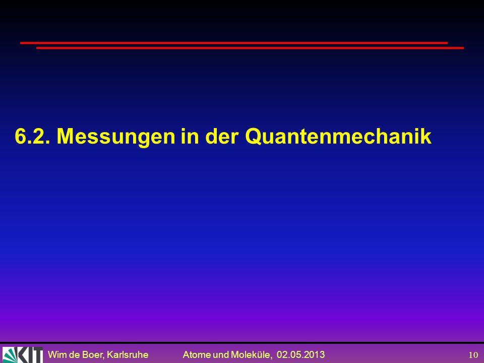 Wim de Boer, Karlsruhe Atome und Moleküle, 02.05.2013 9 Lösung der SG Es gibt stationäre Lösungen! Kurzschreibweise nach Dirac: Bracket = dV = ket-Vek