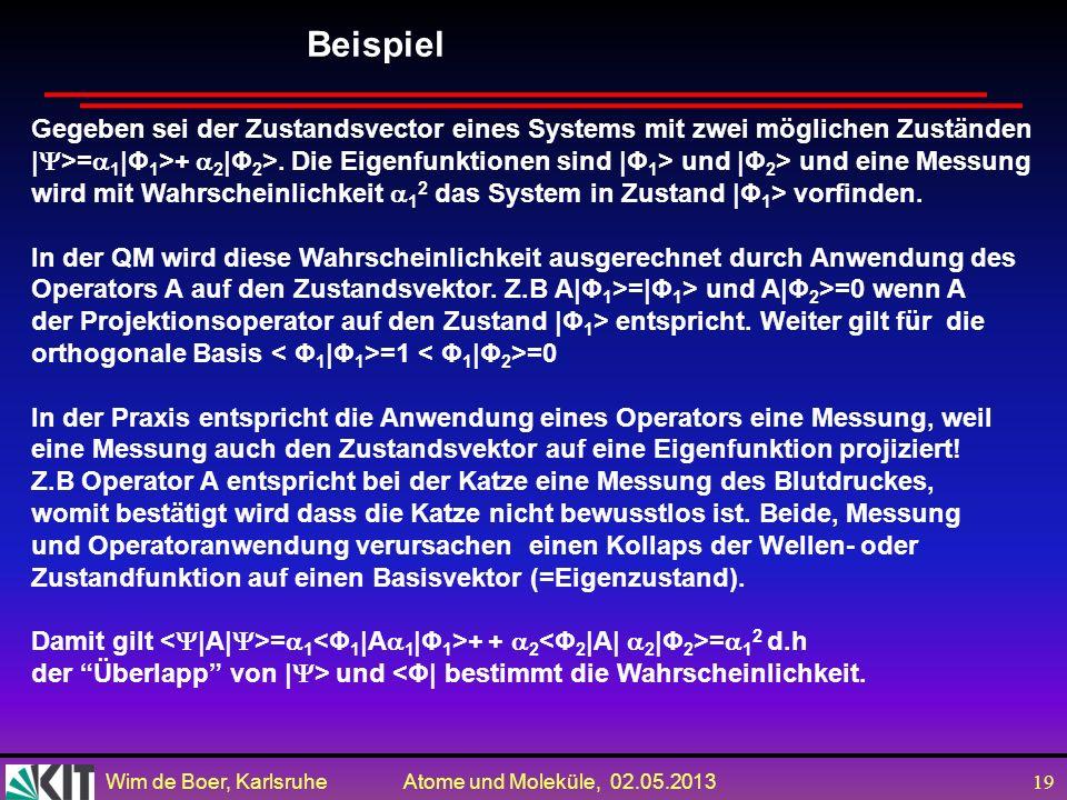 Wim de Boer, Karlsruhe Atome und Moleküle, 02.05.2013 18 Eigenwerte und Eigenfunktionen Grundpostulat der Quantenmechanik: s Messungen und Projektions