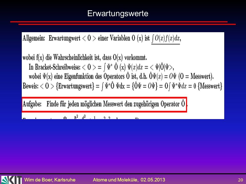 Wim de Boer, Karlsruhe Atome und Moleküle, 02.05.2013 19 Gegeben sei der Zustandsvector eines Systems mit zwei möglichen Zuständen | >= 1 |Φ 1 >+ 2 |Φ
