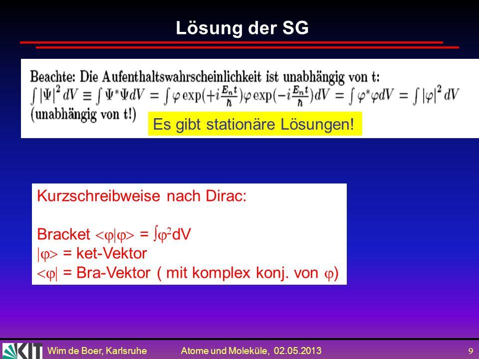 Wim de Boer, Karlsruhe Atome und Moleküle, 02.05.2013 19 Gegeben sei der Zustandsvector eines Systems mit zwei möglichen Zuständen | >= 1 |Φ 1 >+ 2 |Φ 2 >.