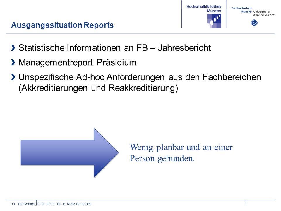 Ausgangssituation Reports 11 Statistische Informationen an FB – Jahresbericht Managementreport Präsidium Unspezifische Ad-hoc Anforderungen aus den Fa