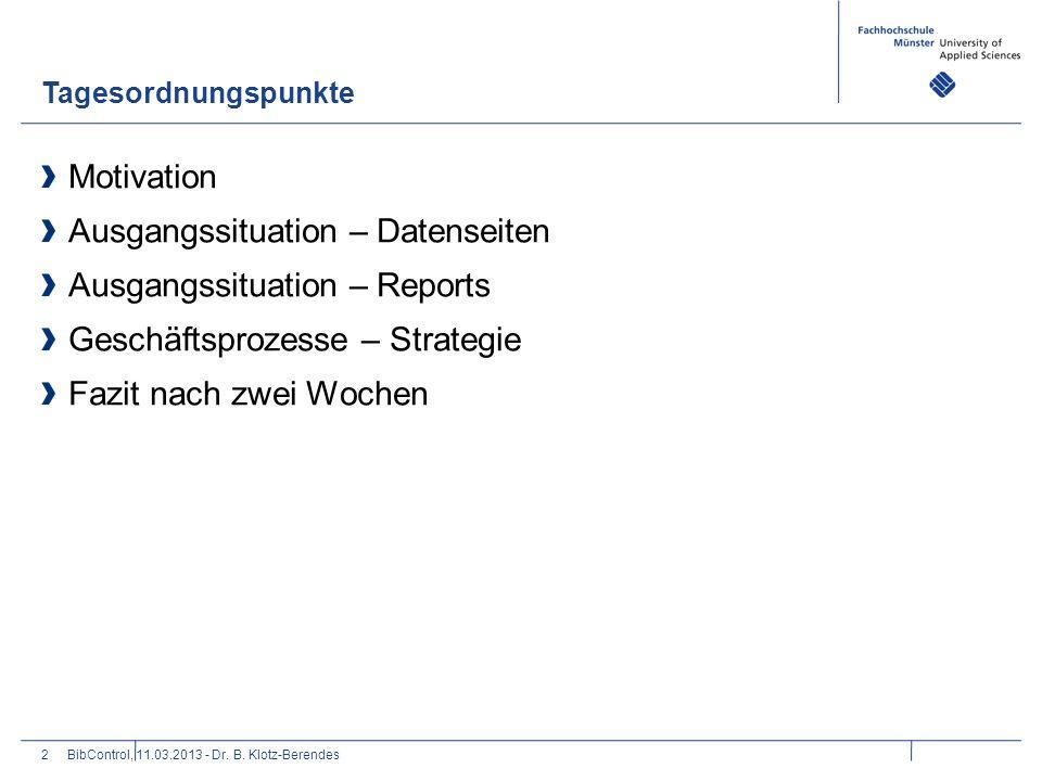 Tagesordnungspunkte 2 Motivation Ausgangssituation – Datenseiten Ausgangssituation – Reports Geschäftsprozesse – Strategie Fazit nach zwei Wochen BibC