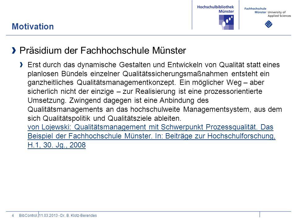 Motivation 4 Präsidium der Fachhochschule Münster Erst durch das dynamische Gestalten und Entwickeln von Qualität statt eines planlosen Bündels einzel