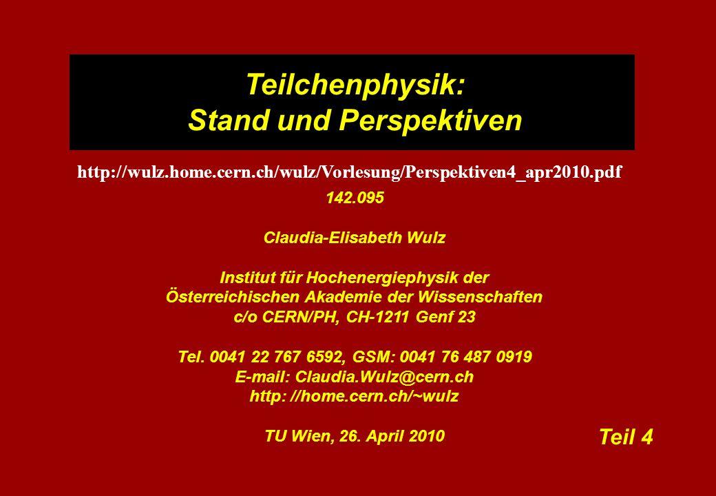 Teilchenphysik: Stand und Perspektiven 142.095 Claudia-Elisabeth Wulz Institut für Hochenergiephysik der Österreichischen Akademie der Wissenschaften