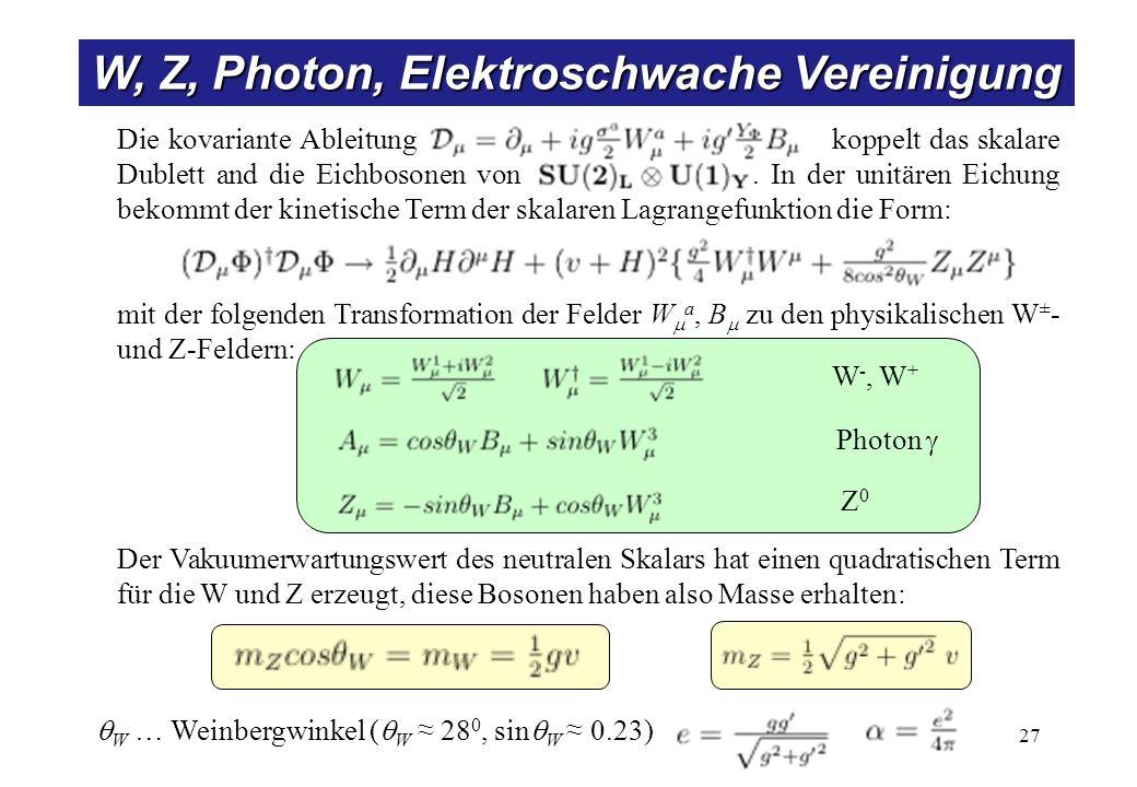 W, Z, Photon, Elektroschwache Vereinigung Die kovariante Ableitung koppelt das skalare Dublett and die Eichbosonen von. In der unitären Eichung bekomm