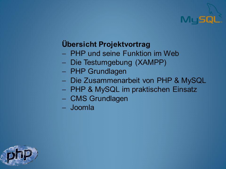 Übersicht Projektvortrag PHP und seine Funktion im Web Die Testumgebung (XAMPP) PHP Grundlagen Die Zusammenarbeit von PHP & MySQL PHP & MySQL im prakt