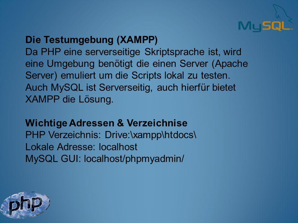 Die Testumgebung (XAMPP) Da PHP eine serverseitige Skriptsprache ist, wird eine Umgebung benötigt die einen Server (Apache Server) emuliert um die Scr