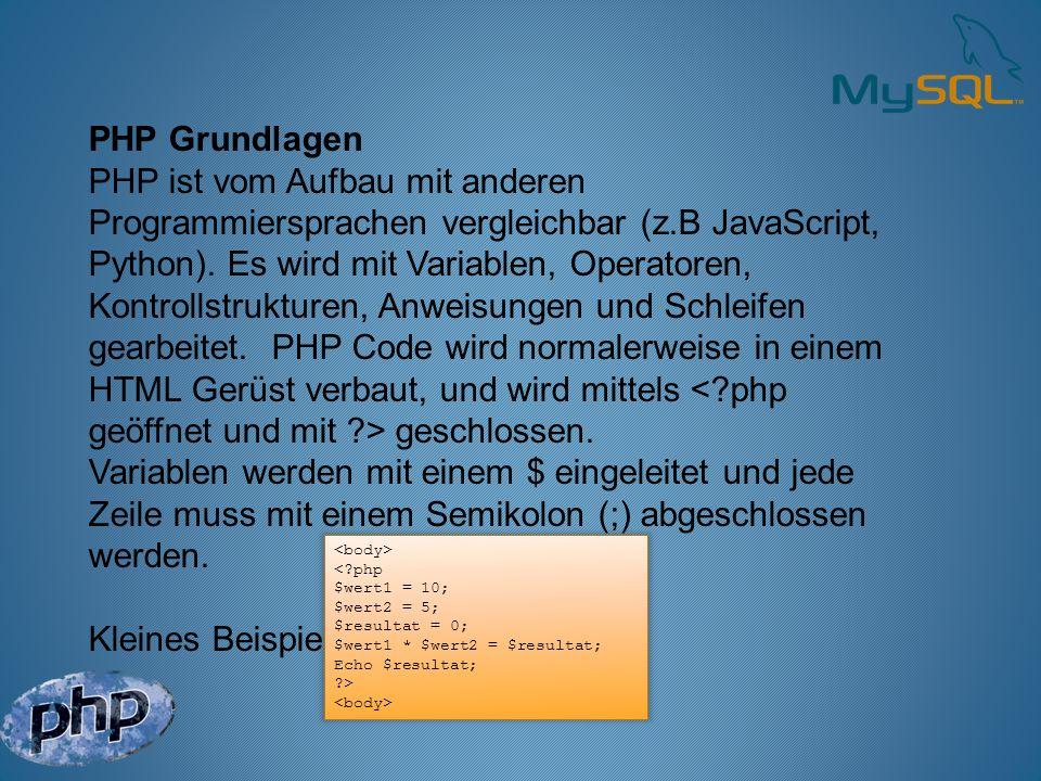 PHP Grundlagen PHP ist vom Aufbau mit anderen Programmiersprachen vergleichbar (z.B JavaScript, Python). Es wird mit Variablen, Operatoren, Kontrollst