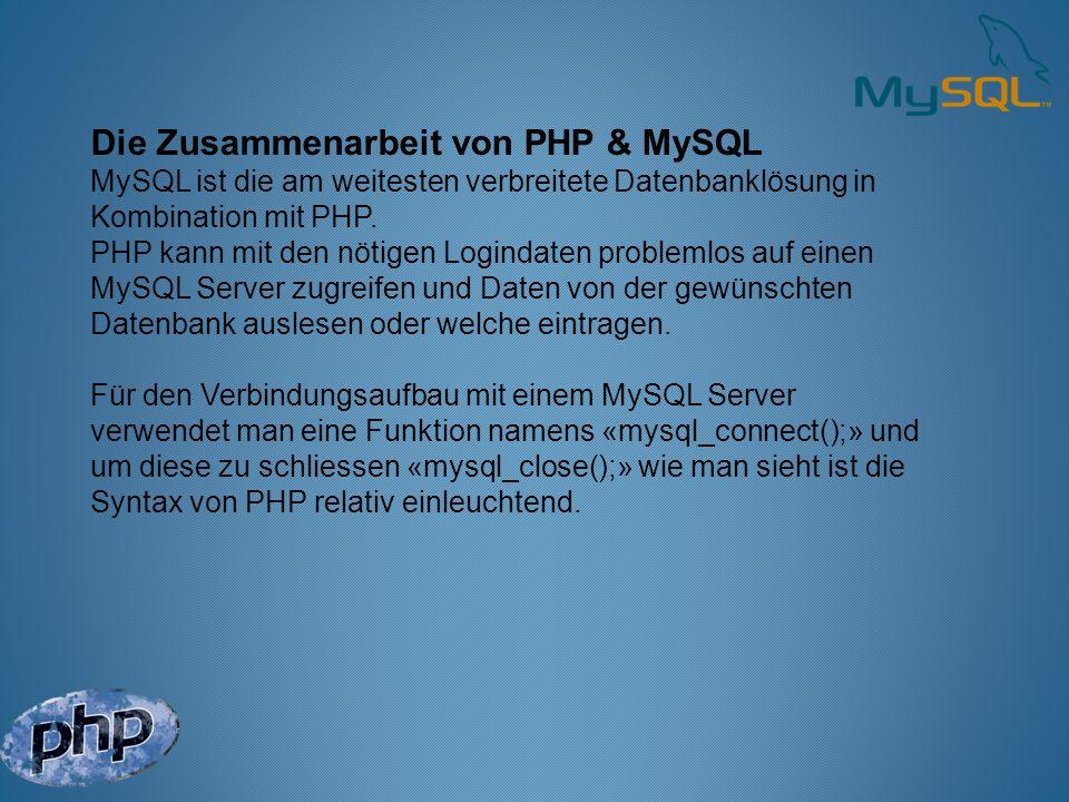 Die Zusammenarbeit von PHP & MySQL MySQL ist die am weitesten verbreitete Datenbanklösung in Kombination mit PHP. PHP kann mit den nötigen Logindaten