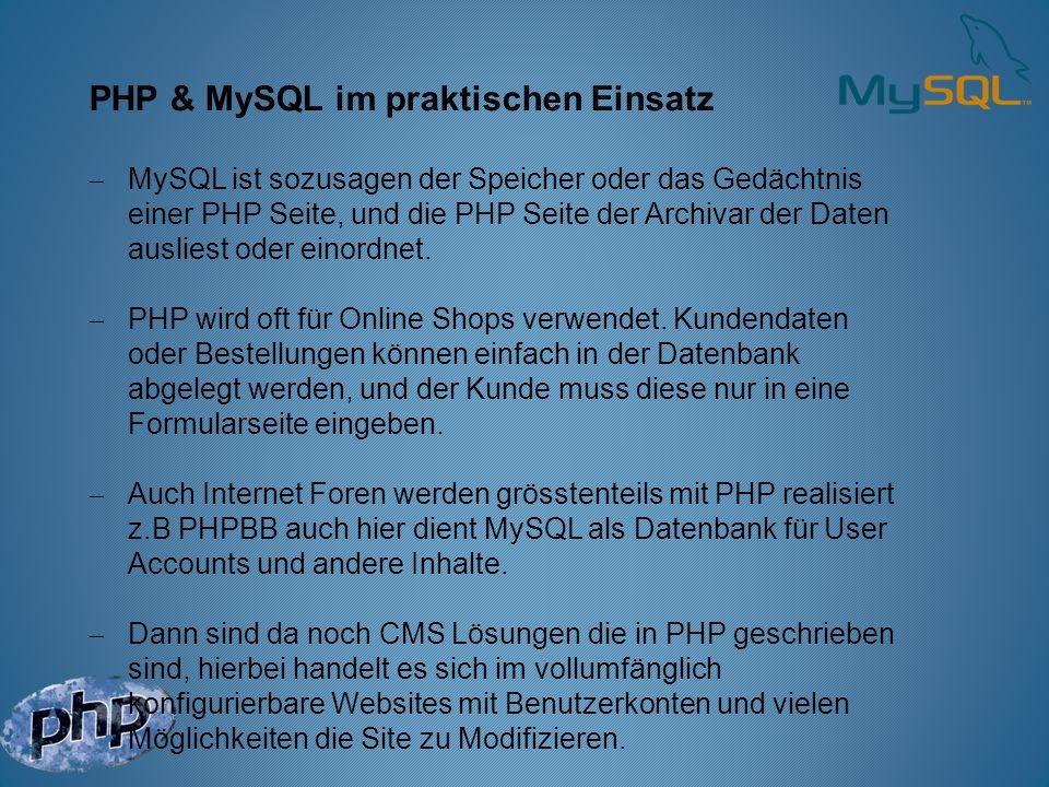 PHP & MySQL im praktischen Einsatz MySQL ist sozusagen der Speicher oder das Gedächtnis einer PHP Seite, und die PHP Seite der Archivar der Daten ausl