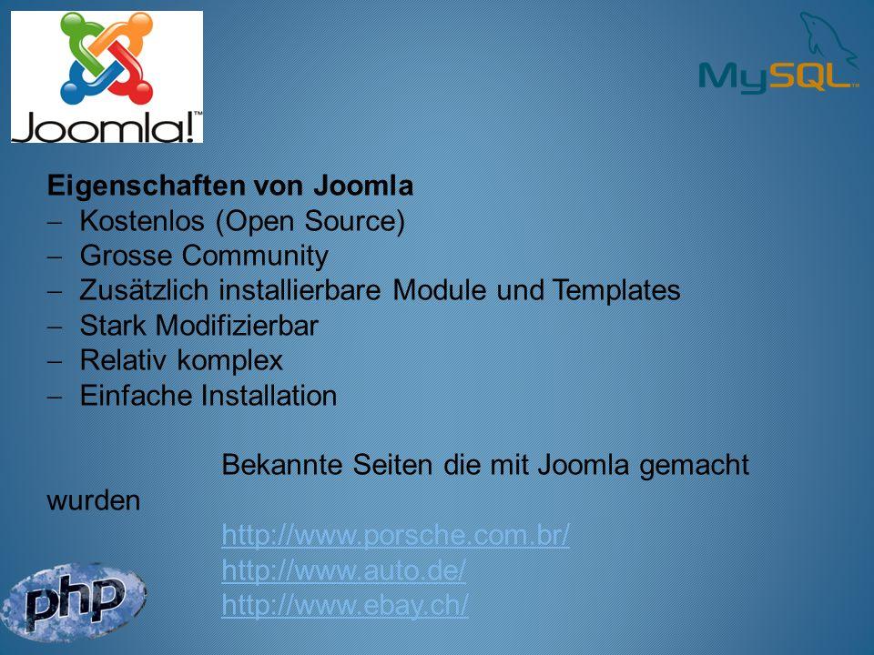 Eigenschaften von Joomla Kostenlos (Open Source) Grosse Community Zusätzlich installierbare Module und Templates Stark Modifizierbar Relativ komplex E
