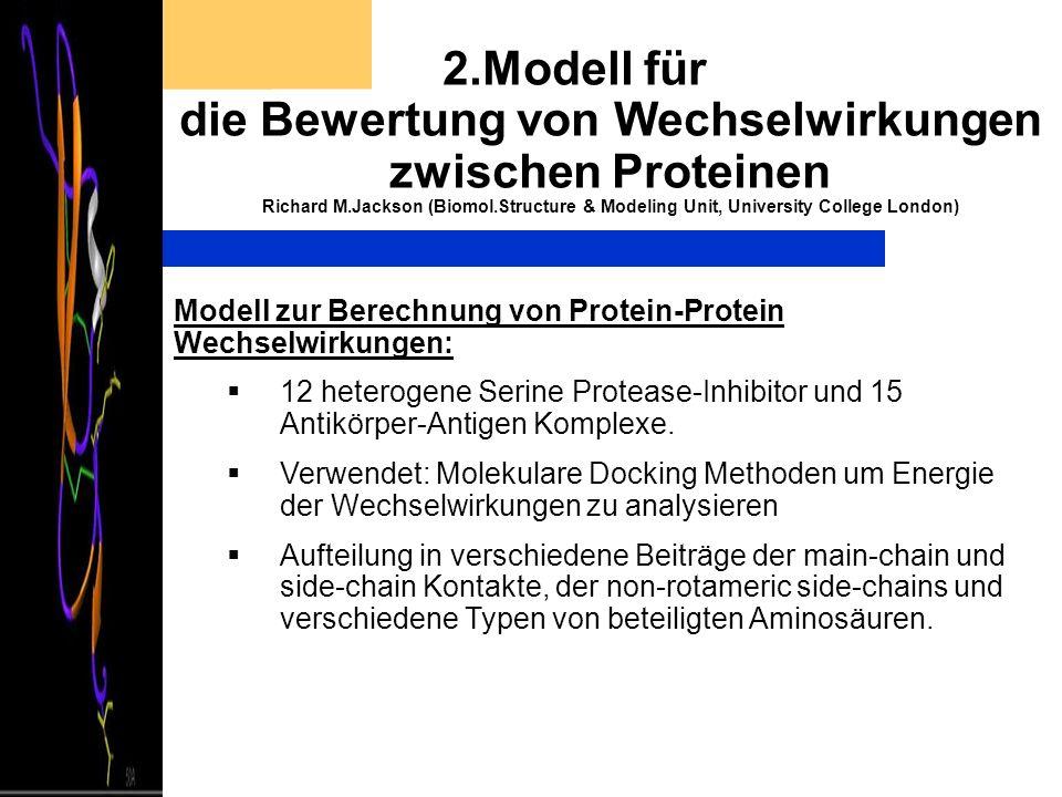 2.Modell für die Bewertung von Wechselwirkungen zwischen Proteinen Richard M.Jackson (Biomol.Structure & Modeling Unit, University College London) Mod