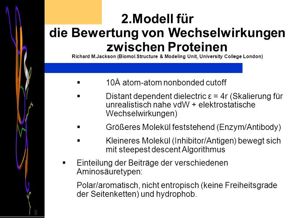 2.Modell für die Bewertung von Wechselwirkungen zwischen Proteinen Richard M.Jackson (Biomol.Structure & Modeling Unit, University College London) 10Å