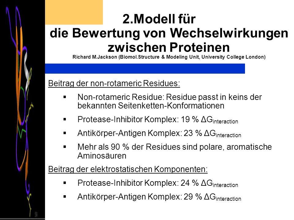 2.Modell für die Bewertung von Wechselwirkungen zwischen Proteinen Richard M.Jackson (Biomol.Structure & Modeling Unit, University College London) Bei