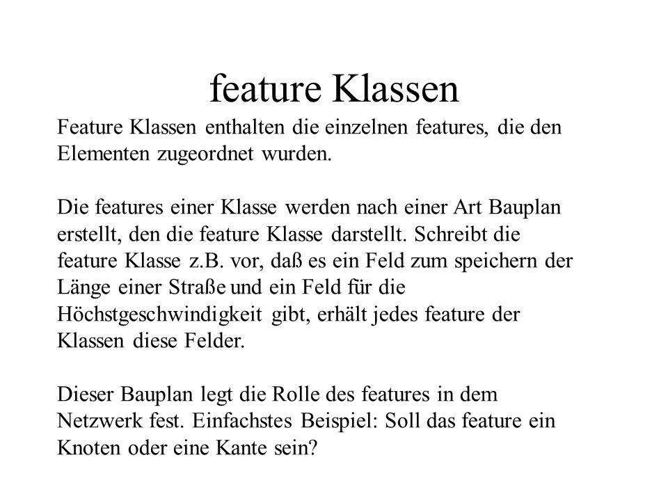 feature Klassen Feature Klassen enthalten die einzelnen features, die den Elementen zugeordnet wurden. Die features einer Klasse werden nach einer Art
