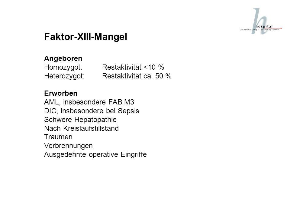 Faktor-XIII-Mangel Angeboren Homozygot:Restaktivität <10 % Heterozygot:Restaktivität ca. 50 % Erworben AML, insbesondere FAB M3 DIC, insbesondere bei