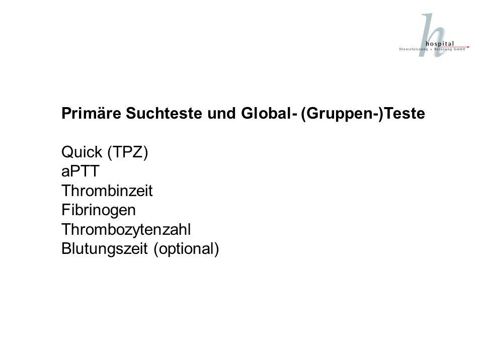 Primäre Suchteste und Global- (Gruppen-)Teste Quick (TPZ) aPTT Thrombinzeit Fibrinogen Thrombozytenzahl Blutungszeit (optional)