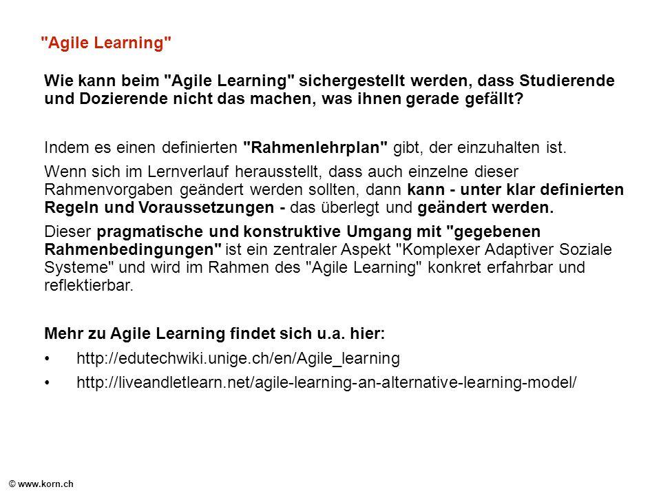 © www.korn.ch Agile Learning Wie kann beim Agile Learning sichergestellt werden, dass Studierende und Dozierende nicht das machen, was ihnen gerade gefällt.