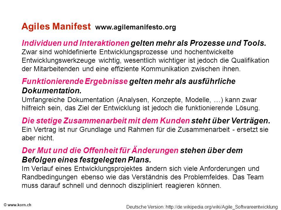 © www.korn.ch Agiles Manifest www.agilemanifesto.org Individuen und Interaktionen gelten mehr als Prozesse und Tools. Zwar sind wohldefinierte Entwick