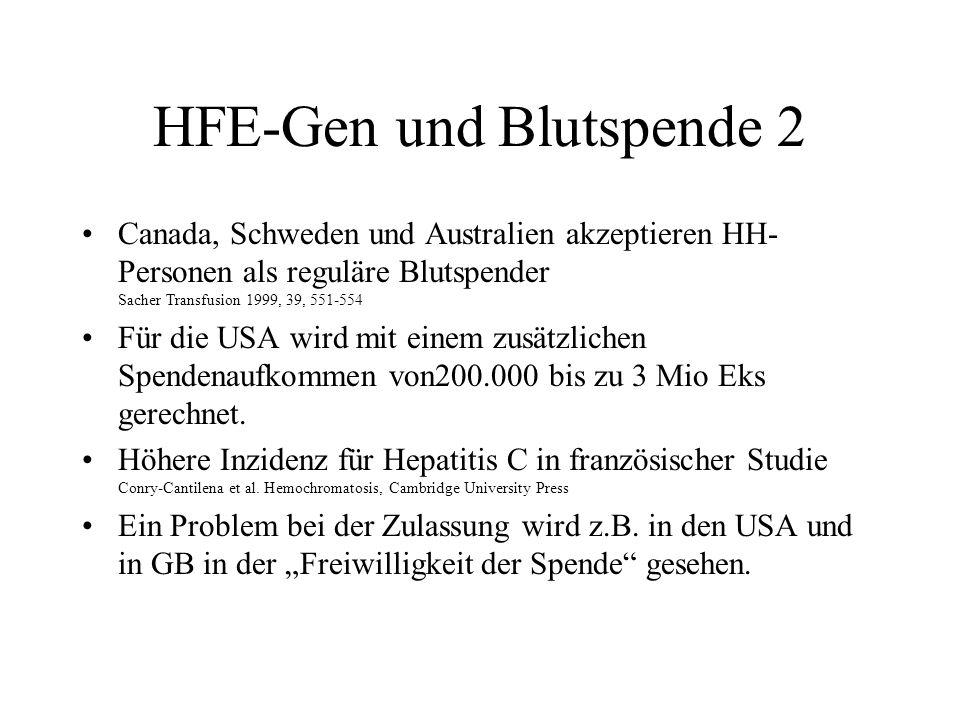 HFE-Gen und Blutspende 2 Canada, Schweden und Australien akzeptieren HH- Personen als reguläre Blutspender Sacher Transfusion 1999, 39, 551-554 Für di