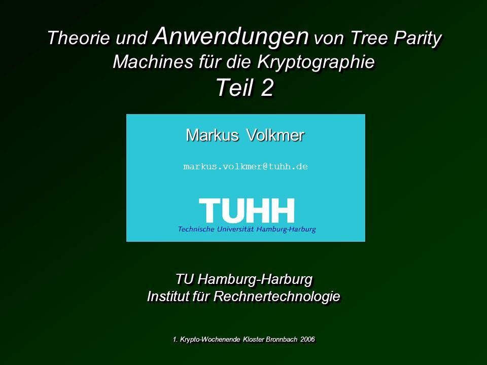 1. Krypto-Wochenende Kloster Bronnbach 2006 Theorie und Anwendungen von Tree Parity Machines für die Kryptographie Teil 2 TU Hamburg-Harburg Institut