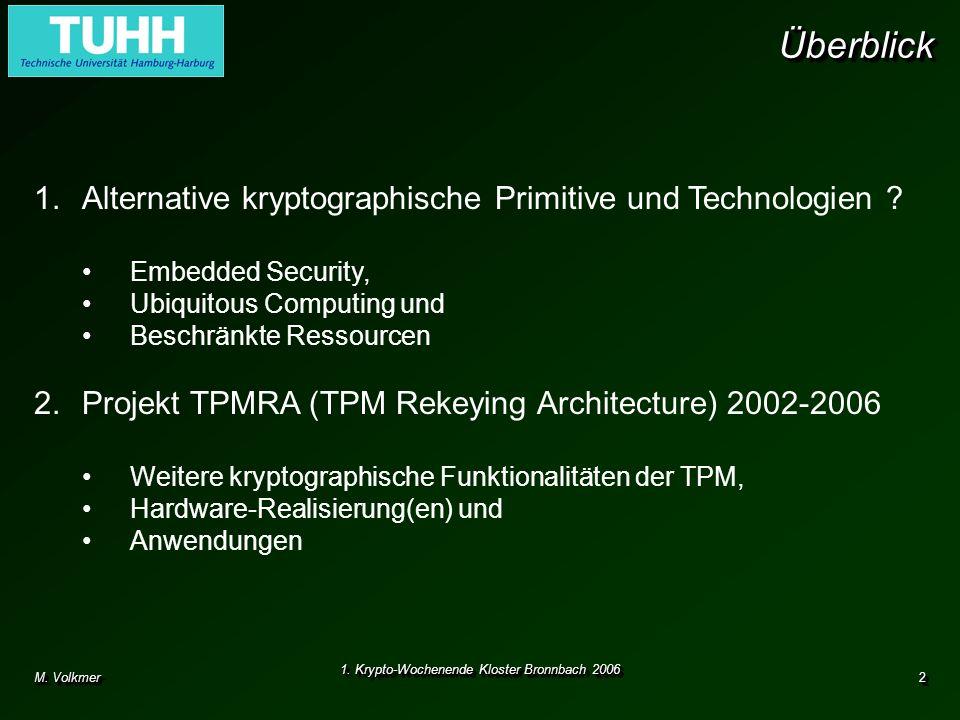M. Volkmer 1. Krypto-Wochenende Kloster Bronnbach 2006 2 ÜberblickÜberblick 1.Alternative kryptographische Primitive und Technologien ? Embedded Secur