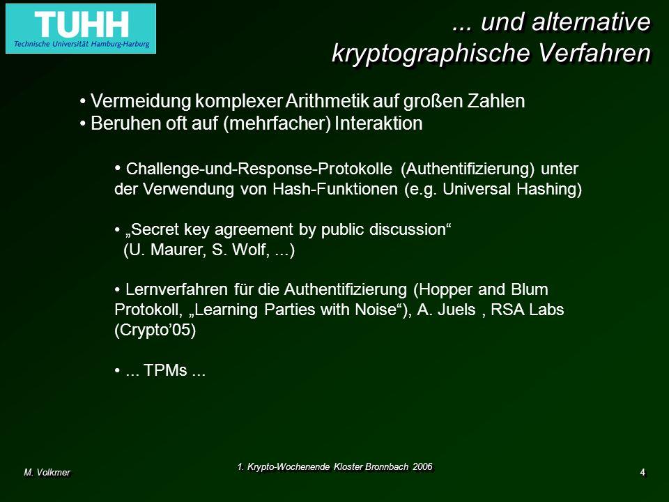 M. Volkmer 1. Krypto-Wochenende Kloster Bronnbach 2006 4... und alternative kryptographische Verfahren Vermeidung komplexer Arithmetik auf großen Zahl