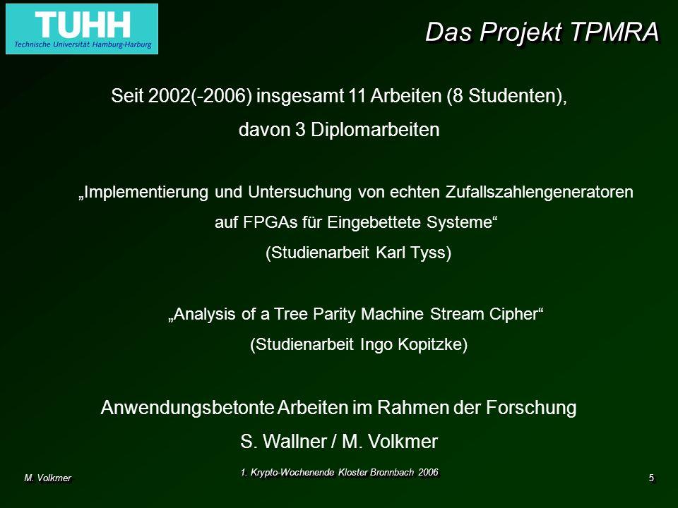 M. Volkmer 1. Krypto-Wochenende Kloster Bronnbach 2006 5 Das Projekt TPMRA Seit 2002(-2006) insgesamt 11 Arbeiten (8 Studenten), davon 3 Diplomarbeite