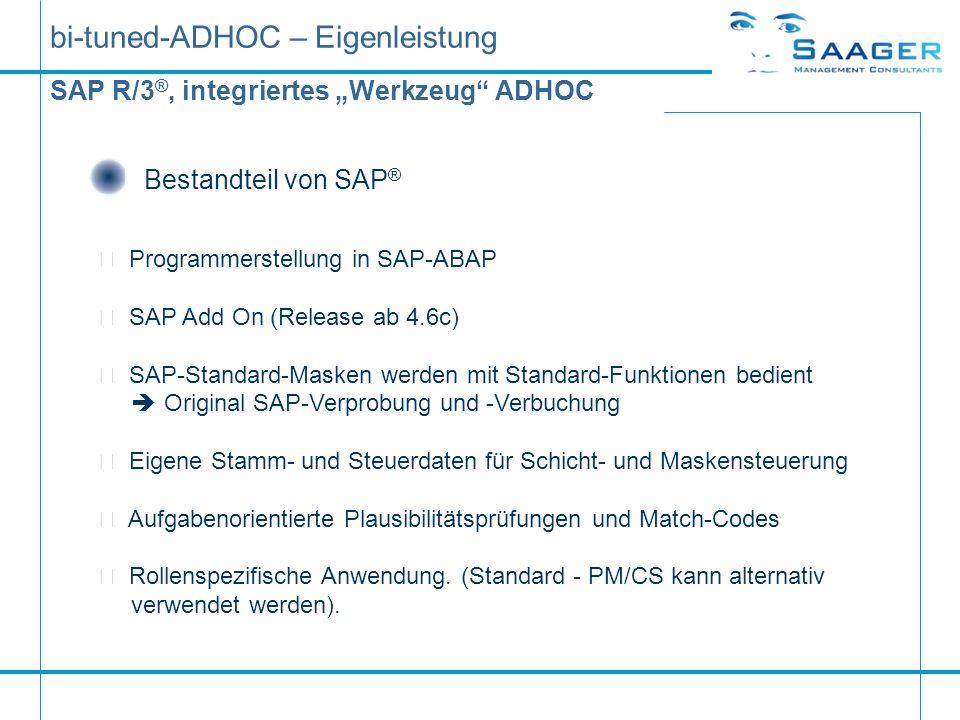 bi-tuned-ADHOC – Eigenleistung SAP R/3 ®, integriertes Werkzeug ADHOC Bestandteil von SAP ®  Programmerstellung in SAP-ABAP  SAP Add On (Release ab