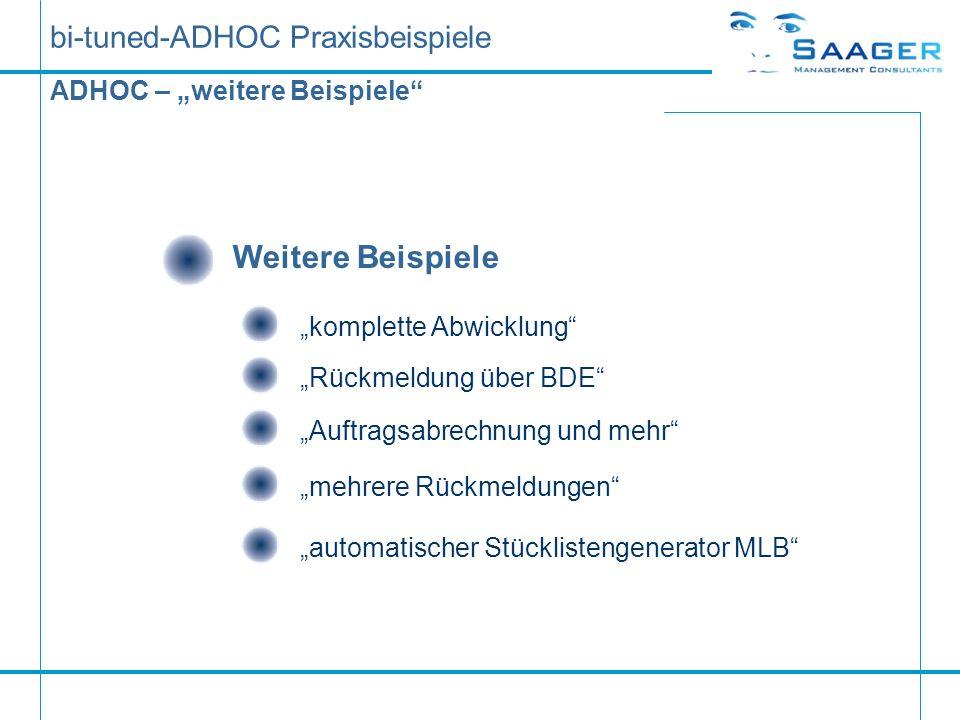 bi-tuned-ADHOC Praxisbeispiele ADHOC – weitere Beispiele Weitere Beispiele komplette Abwicklung Rückmeldung über BDE Auftragsabrechnung und mehr mehre