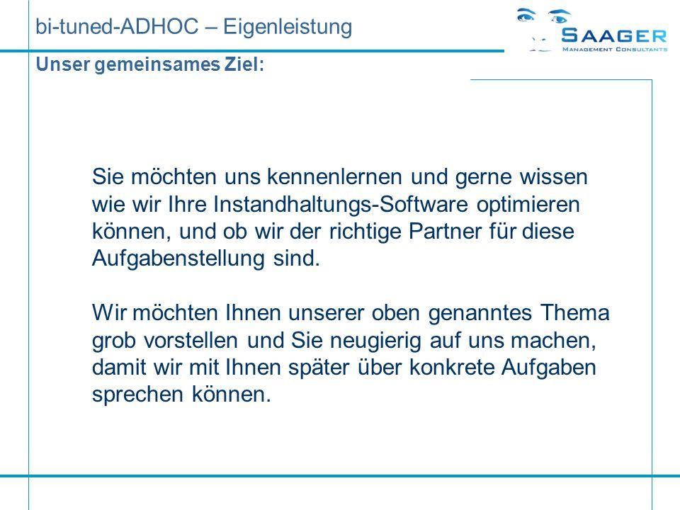 bi-tuned-ADHOC – Eigenleistung Unser gemeinsames Ziel: Sie möchten uns kennenlernen und gerne wissen wie wir Ihre Instandhaltungs-Software optimieren