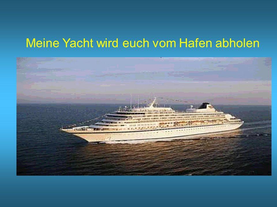 Meine Yacht wird euch vom Hafen abholen