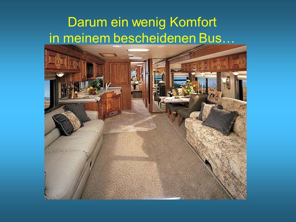 Darum ein wenig Komfort in meinem bescheidenen Bus…