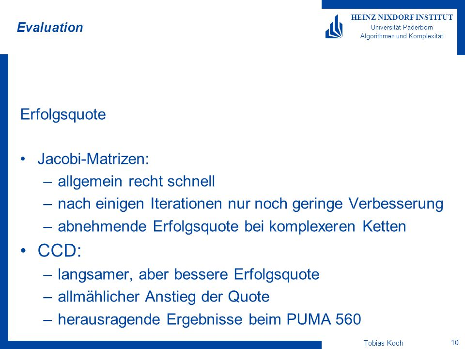 Tobias Koch 10 HEINZ NIXDORF INSTITUT Universität Paderborn Algorithmen und Komplexität Evaluation Erfolgsquote Jacobi-Matrizen: –allgemein recht schn