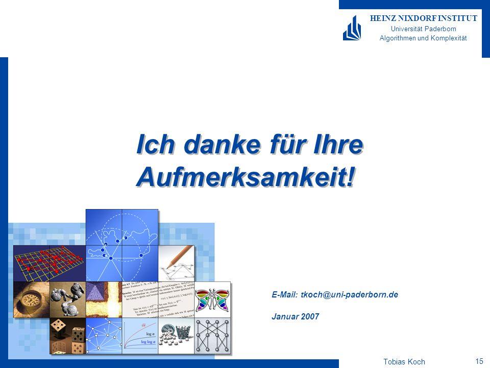 Tobias Koch 15 HEINZ NIXDORF INSTITUT Universität Paderborn Algorithmen und Komplexität E-Mail: tkoch@uni-paderborn.de Januar 2007 Ich danke für Ihre