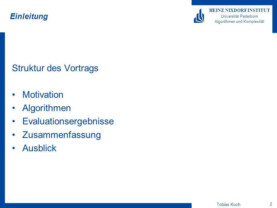 Tobias Koch 2 HEINZ NIXDORF INSTITUT Universität Paderborn Algorithmen und Komplexität Einleitung Struktur des Vortrags Motivation Algorithmen Evaluat