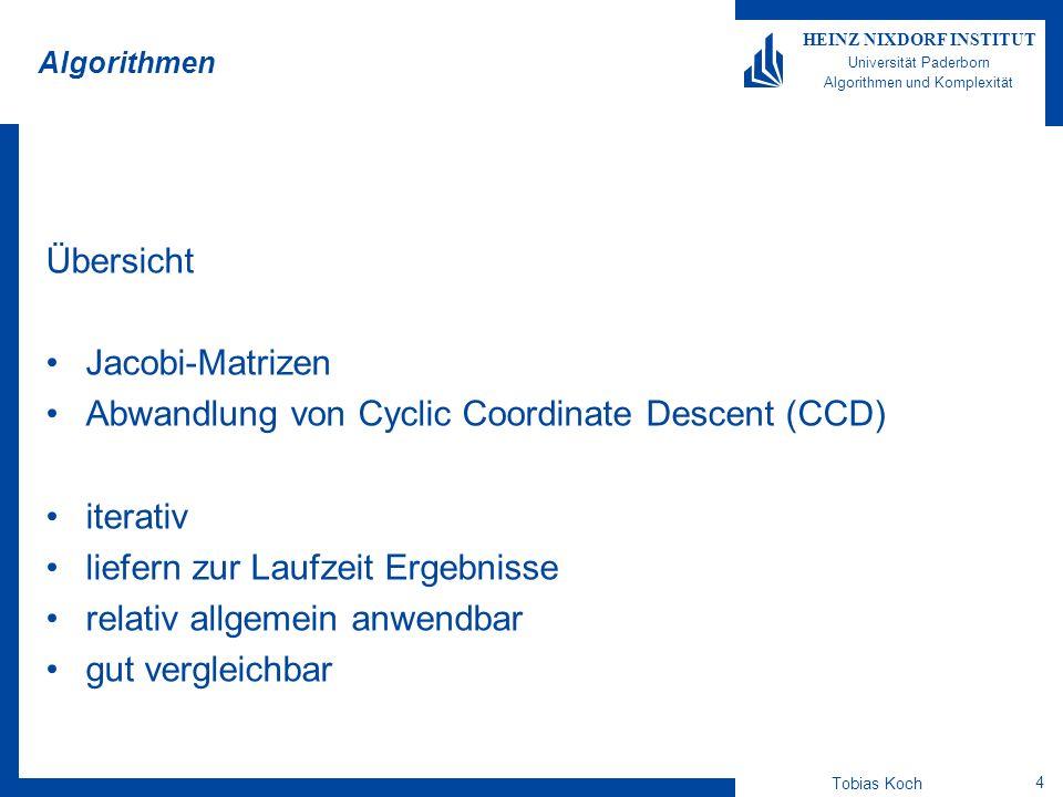 Tobias Koch 4 HEINZ NIXDORF INSTITUT Universität Paderborn Algorithmen und Komplexität Algorithmen Übersicht Jacobi-Matrizen Abwandlung von Cyclic Coo