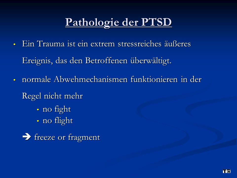 Pathologie der PTSD Ein Trauma ist ein extrem stressreiches äußeres Ereignis, das den Betroffenen überwältigt.