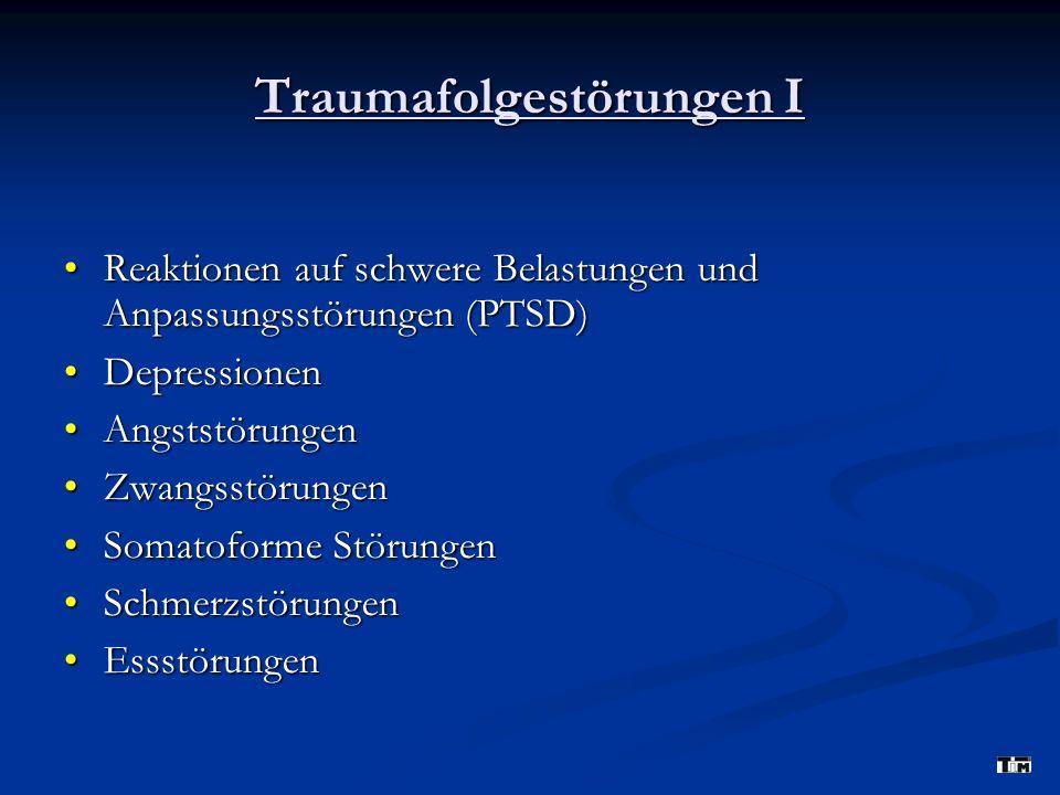 Traumafolgestörungen I Reaktionen auf schwere Belastungen und Anpassungsstörungen (PTSD)Reaktionen auf schwere Belastungen und Anpassungsstörungen (PTSD) DepressionenDepressionen AngststörungenAngststörungen ZwangsstörungenZwangsstörungen Somatoforme StörungenSomatoforme Störungen SchmerzstörungenSchmerzstörungen EssstörungenEssstörungen