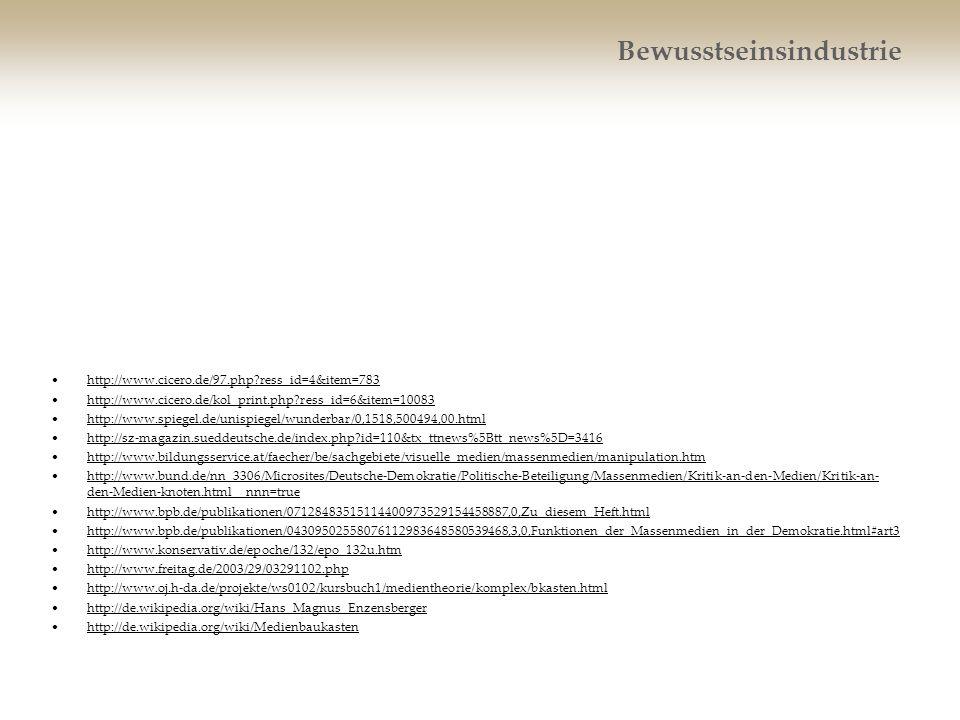 Bewusstseinsindustrie http://www.cicero.de/97.php?ress_id=4&item=783 http://www.cicero.de/kol_print.php?ress_id=6&item=10083 http://www.spiegel.de/uni