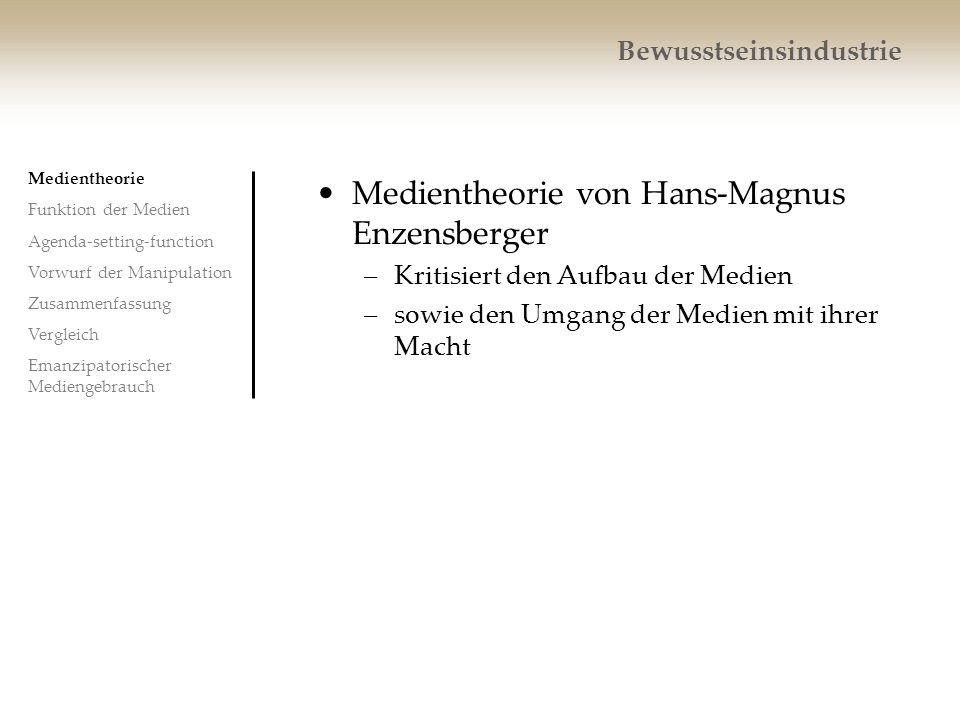 Bewusstseinsindustrie Medientheorie von Hans-Magnus Enzensberger –Kritisiert den Aufbau der Medien –sowie den Umgang der Medien mit ihrer Macht Medien